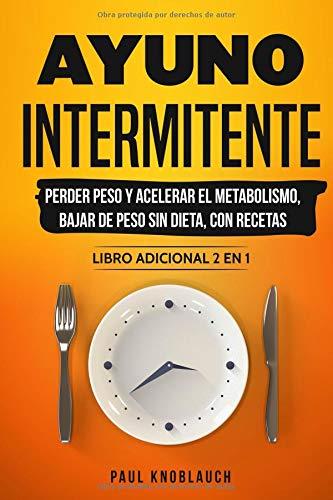 Ayuno intermitente perder peso y acelerar el metabolismo, bajar de peso sin dieta, con recetas - libro adicional 2 en 1  [Knoblauch, Paul] (Tapa Blanda)
