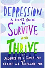 Depression: A Teen's Guide to Survive and Thrive Kindle Edition