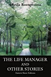 The Life Manager and Other Stories, Mirela Roznoveanu, 0595318614