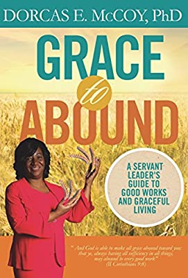 Grace to Abound: A Servant Leader's Guide to Good Works and Graceful Living