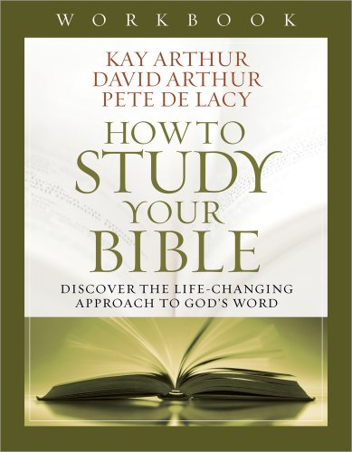 How to Study Your Bible Workbook: Discover the Life-Changing Approach to God's - Malls Monterey