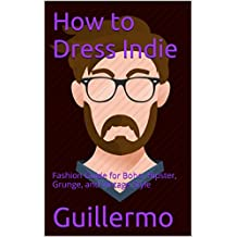 How to Dress Indie: Fashion Guide for Boho, Hipster, Grunge, and Vintage Style