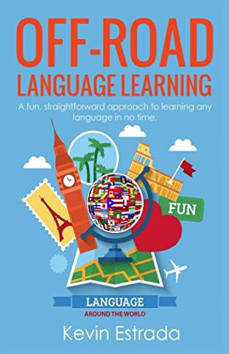 Off-Road Language Learning: A Time Proven Approach to Learn Any Language in Just Weeks.