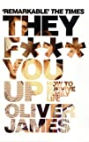 They F*** You Up: How to Survive Family Life - Revised and Updated Edition