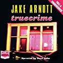 Truecrime Audiobook by Jake Arnott Narrated by Dave John