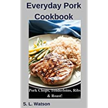 Everyday Pork Cookbook: Pork Chops, Tenderloins, Ribs & Roast! (Southern Cooking Recipes Book 59)