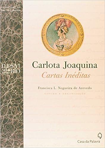 Carlota Joaquina. Cartas Inéditas (Em Portuguese do Brasil ...
