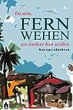 img - for Fernwehen: Da sein, wo andere hin wollen (German Edition) book / textbook / text book