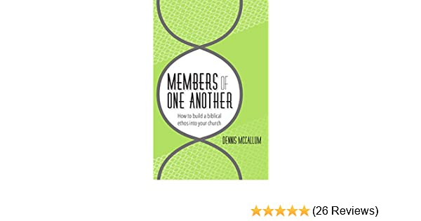 Members of one another how to build a biblical ethos into your members of one another how to build a biblical ethos into your church kindle edition by dennis mccallum religion spirituality kindle ebooks fandeluxe Image collections