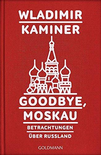 Goodbye Moskau  Betrachtungen über Russland