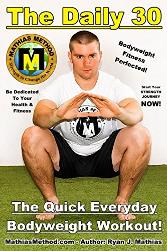 The DAILY 30: The Quick Everyday Bodyweight Workout! (Basic Fitness Exercise Routine for children, teen, men, women, and senior) (The STRENGTH WARRIOR Workout Routine - Series)