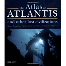 Atlas of Atlantis and Other Lost Civilizations: Discover the History and Wisdom of Atlantis, Lemuria, Mu and Other Ancient Civilizations