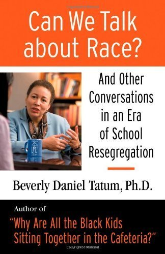 Books : Can We Talk About Race?: And Other Conversations in an Era of School Resegregation by Beverly Daniel Tatum (2007-04-15)