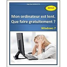 Mon ordinateur est lent. Que faire gratuitement? - Windows 7 (French Edition)