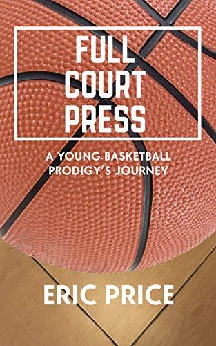 Full Court Press: A Young Basketball Prodigy's Journey por Eric Price,Kristin White
