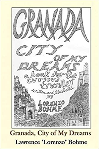 Granada, City of My Dreams: An Historical and Artistic Guide to