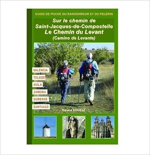 Télécharger en ligne Le Chemin du Levant - Camino de Levante : Valencia, Tolède, Avila, Zamora, Ourense, Santiago pdf, epub ebook