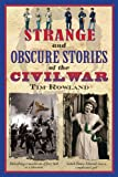 Strange and Obscure Stories of the Civil War, Tim Rowland, 1616083956