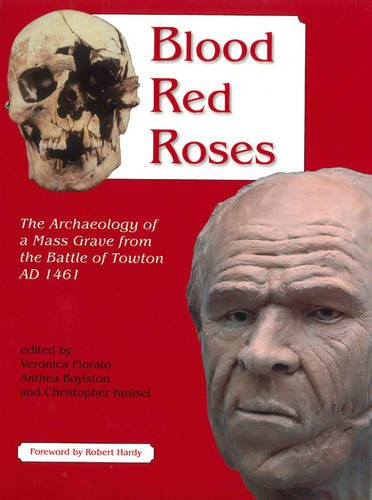 Blood Red Roses: The Archaeology of a Mass Grave from the Battle of Towton AD 1461, second - Red Roses Blood