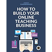 How To Build Your Successful Online Teaching Business (Online Entrepreneurship Book 1)