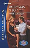 Daddy Says, I Do!, Stacy Connelly, 0373657323