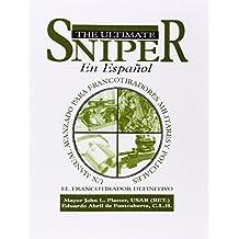 El Ultimate Sniper En Espanol: Un Manual Avanzado para Francotiradores Militares y Policiales (Spanish