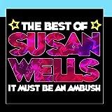 It Must Be An Ambush - The Best Of Susan Wells