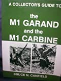 A Collector's Guide to the M1 Garand and the M1 Carbine, Bruce N. Canfield, 0917218329