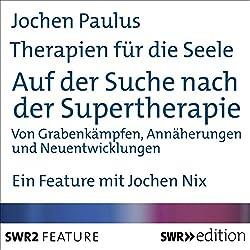 Auf der Suche nach der Supertherapie (Therapien für die Seele)