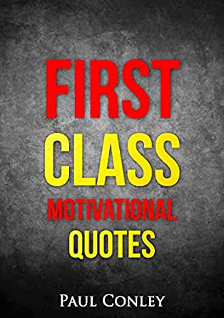 Amazon Com First Class Motivational Quotes Ebook Conley Paul Dewayne Kindle Store