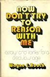 Now Don't Try to Reason with Me, Wayne Booth, 0226065790