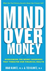 Mind over Money: Overcoming the Money Disorders That Threaten Our Financial Health (English Edition) eBook Kindle