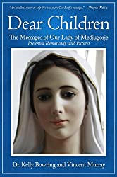 Dear Children: The Messages of Our Lady of Medjugorje - Presented Thematically with Pictures