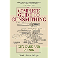 The Complete Guide to Gunsmithing: Gun Care and Repair