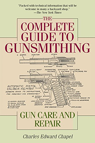 The Complete Guide to Gunsmithing: Gun Care and Repair by [Chapel, Charles Edward]