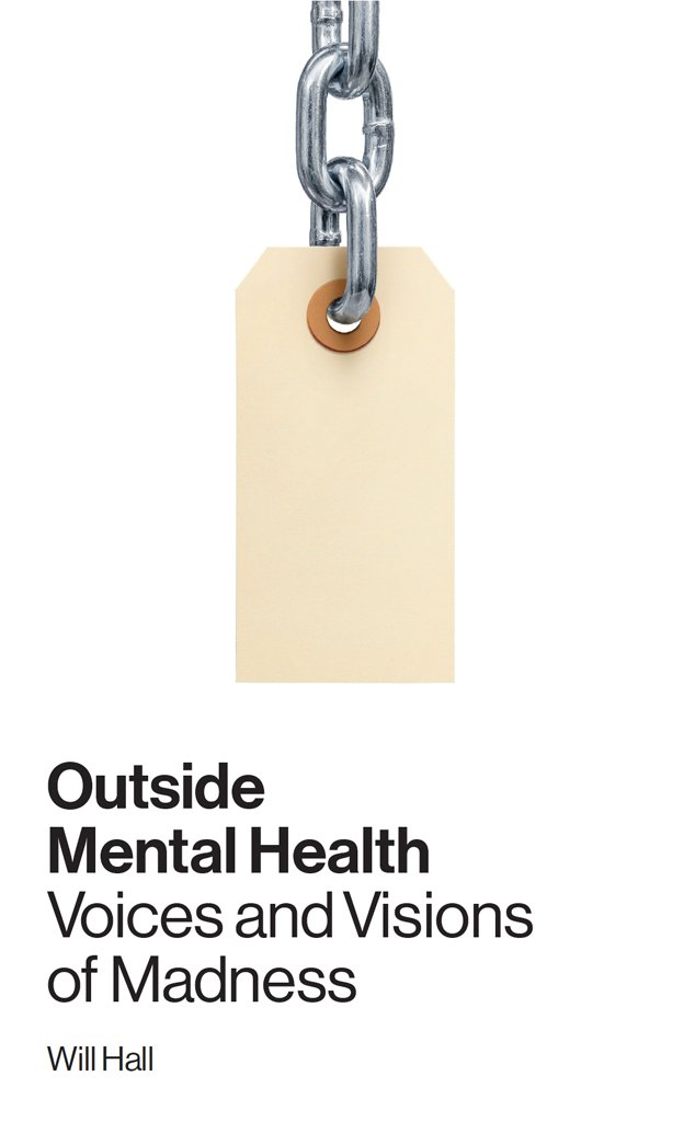 Outside Mental Health  Voices And Visions Of Madness  English Edition