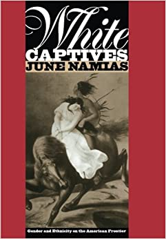 Book White Captives: Gender and Ethnicity on the American Frontier (English Language and Literature; 140) by June Namias (1993-04-01)