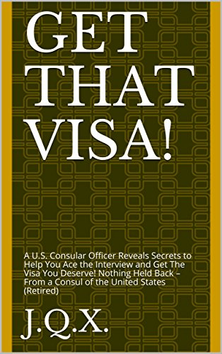 get-that-visa-a-us-consular-officer-reveals-secrets-to-help-you-ace-the-interview-and-get-the-visa-y