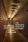 Reasons of Conscience : The Bioethics Debate in Germany, Sperling, Stefan, 0226924319