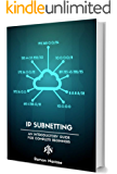 Introduction to IP Subnetting: MASTER in 4 Simple steps IP Subnetting (Computer Networking Series Book 3)