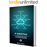 IP Subnetting for Beginners: Your Complete Guide to Master IP Subnetting in 4 Simple Steps (Computer Networking Series Book 3)