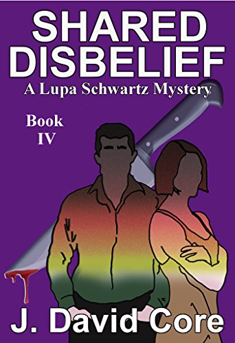 Shared Disbelief: A Lupa Schwartz Mystery (Lupa Schwatz Mysteries Book 4) by [Core, J. David]