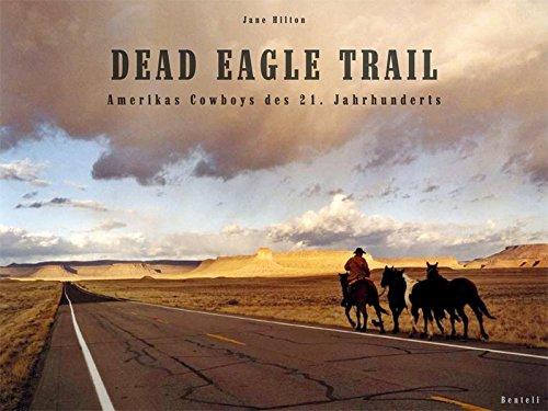 Dead Eagle Trail. Amerikas Cowboys des 21. Jahrhunderts