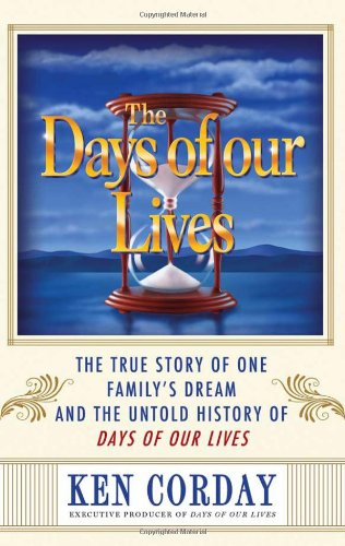 The Days of our Lives: The True Story of One Family's Dream and the Untold History of Days of our Lives (Soap Opera Days Of Our Lives Cast)