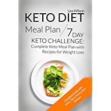 Keto Diet Meal Plan: 7 Day Keto Challenge: Complete Keto Meal Plan with Recipes for Weight Loss (Ketogenic Diet Meal Plan, Keto Recipes Cookbook, Ketogenic Recipes Cookbook, Keto Guide for Beginners)