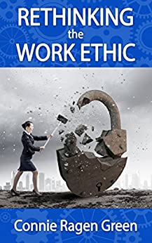 Rethinking the Work Ethic: Embrace the Struggle and Exceed Your Own Potential by [Green, Connie Ragen]