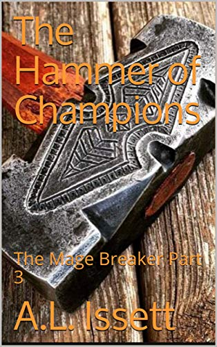 The Hammer of Champions: The Mage Breaker Part 3