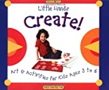 Little Hands Create!: Art & Activities for Kids Ages 3 to 6 (Williamson Little Hands Book)