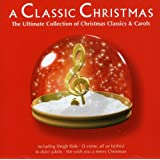 A Classic Christmas - The Ultimate Collection of Christmas Classics and Carols