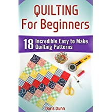 Quilting For Beginners: 18 Incredible Easy to Make Quilting Patterns